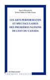 Jérôme Dubois et Dalie Giroux - Les arts performatifs et spectaculaires des Premières Nations de l'est du Canada.