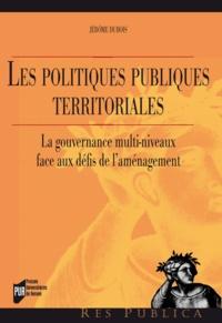 Jérôme Dubois - Les politiques publiques territoriales - La gouvernance multi-niveaux face aux défis de l'aménagement.