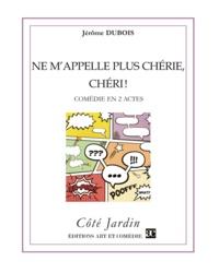 Jérôme Dubois - Ne m'appelle plus chérie, chéri ! - Comédie en 2 actes.