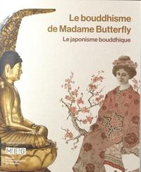 Jérôme Ducor et Christian Delécraz - Le bouddhisme de Madame Butterfly - Le japonisme bouddhique.