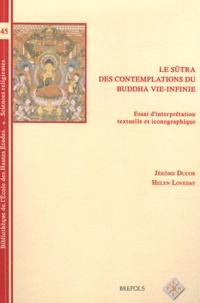 Jérôme Ducor et Helen Loveday - Le sûtra des contemplations du Buddha Vie-Infinie - Essai d'interprétation textuelle et iconographique.