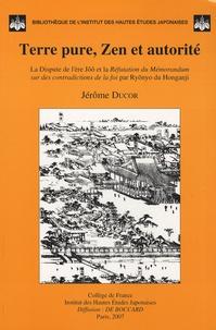 Jérôme Ducor - Terre pure, Zen et autorité - La dispute de l'ère Jôô et la réfutation du Mémorandum sur des contradictions de la foi par Ryônyo du Honganji.