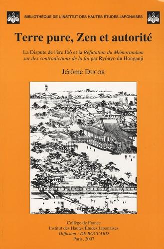 Terre pure, Zen et autorité. La dispute de l'ère Jôô et la réfutation du Mémorandum sur des contradictions de la foi par Ryônyo du Honganji