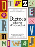 Jérôme Duhamel et Florence Duhamel-Dugot - Dictées d'hier et d'aujourd'hui - Mythiques ou décalées, à thèmes ou libres, 120 dictées pour s'amuser !.