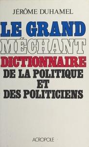 Jérôme Duhamel - Le Grand Méchant Dictionnaire de la politique et des politiciens.