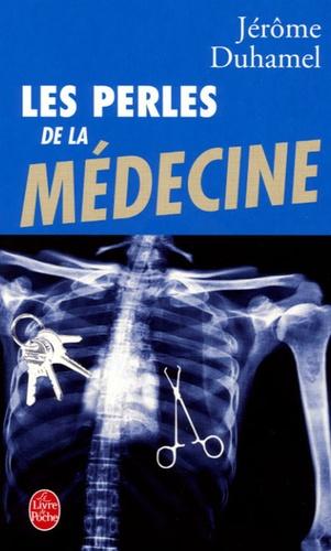 Jérôme Duhamel - Les perles de la médecine.