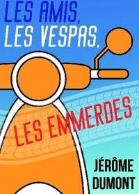 Jérôme Dumont - Les amis, les Vespas, les emmerdes.