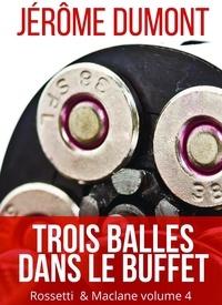 Jérôme Dumont - Rossetti & McLane Tome 4 : Trois balles dans le buffet.