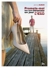 Jérôme Dumur - Promets-moi que nous danserons un jour au bord de l'eau.