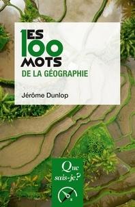 Jérôme Dunlop - Les 100 mots de la géographie.