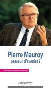Jérôme Dupuis et Maryvonne Prévot - Pierre Mauroy, passeur d'avenirs ?.