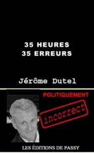 Jérôme Dutel - 35 heures 35 erreurs.