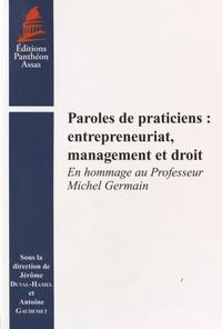 Jérôme Duval-Hamel et Antoine Gaudemet - Paroles de praticiens : entrepreneuriat, management et droit - En hommage au professeur Michel Germain.
