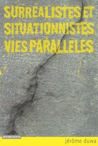 Jérôme Duwa - Surréalistes et situationnistes, vies parallèles.