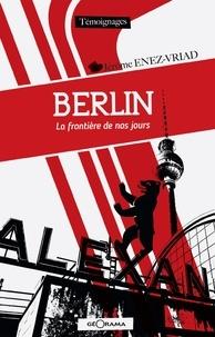 Jérome Enez-Vriad - Berlin : la frontière de nos jours.