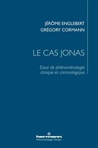 Jérôme Englebert et Grégory Cormann - Le cas Jonas - Essai de phénoménologie clinique et criminologique.