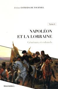 Jérôme Estrada de Tourniel - Napoléon et la Lorraine - Tome 2, Généraux et colonels.