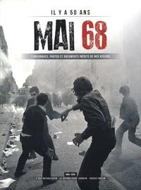 Jérôme Estrada et Blandine Bertrand - Il y a 50 ans : Mai 68 - Témoignages, photos et documents inédits de nos régions.