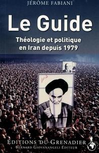 Le Guide- Théologie et politique en Iran depuis 1979 - Jérôme Fabiani |