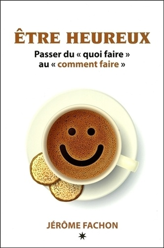 """Jérôme Fachon - Etre heureux - Pour passer du """"quoi faire"""" au """"comment faire""""."""