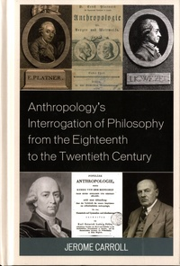 Jerome Fanning Carroll - Anthropology's Interrogation of Philosophy from the Eighteenth to the Twentieth Century.