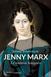 Jérôme Fehrenbach - Jenny Marx - La tentation bourgeoise.