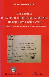 Une famille de la petite bourgeoisie parisienne de Louis XIV à Louis XVIII - Les Gaugé et leurs alliances à travers les archives (1680-1820).pdf