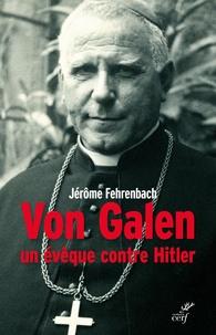 Jérôme Fehrenbach - Von Galen - Un évêque contre Hitler.