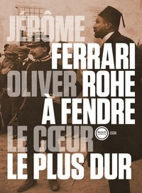 Jérôme Ferrari et Oliver Rohé - A fendre le coeur le plus dur.