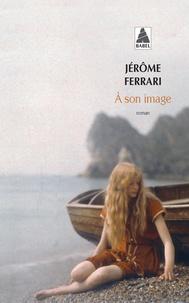 Jérôme Ferrari - A son image.