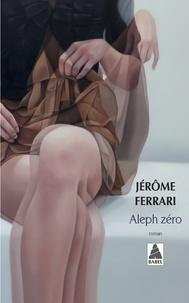 Jérôme Ferrari - Aleph zéro.