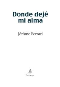 Jérôme Ferrari - Donde dejé mi alma - Novela histórica.