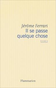 Jérôme Ferrari - Il se passe quelque chose.