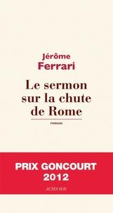 Jérôme Ferrari - Le sermon sur la chute de Rome.