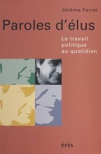 Jérôme Ferret - Paroles d'élus - Le travail politique au quotidien.