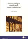 Jérôme France - Finances publiques, intérêts privés dans le monde romain.