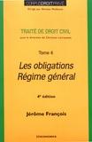 Jérôme François - Traité de droit civil - Tome 4, Les obligations, régime général.