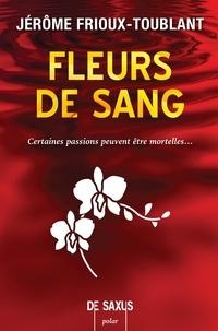 Jérôme Frioux-Toublant - Fleurs de sang.
