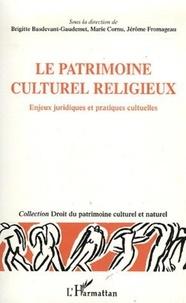 Jérôme Fromageau et Brigitte Basdevant-Gaudemet - Le patrimoine culturel et religieux - Enjeux juridiques et pratiques culturelles.