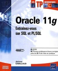 Jérôme Gabillaud - Oracle 11g - Entraînez-vous sur SQL et PL/SQL.