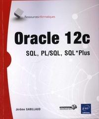 Oracle 12c- SQL, PL/SQL, SQL *Plus - Jérôme Gabillaud pdf epub