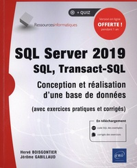 Jérôme Gabillaud et Hervé Boisgontier - SQL Server 2019 - SQL, Transact SQL - Conception et réalisation d'une base de données (avec exercices pratiques et corrigés).