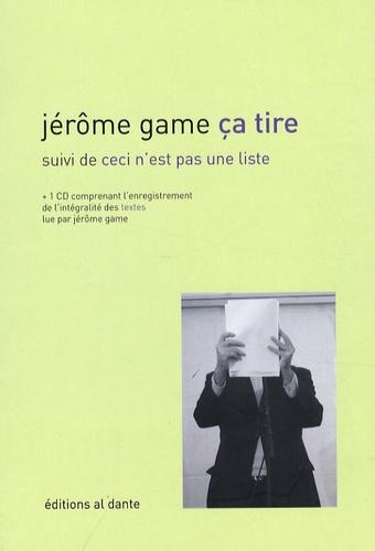 Jérôme Game - Ca tire - Suivi de Ceci n'est pas une liste. 1 CD audio