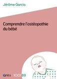 Jérôme Garcia - Comprendre l'ostéopathie du bébé.
