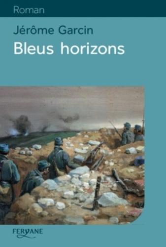 Jérôme Garcin - Bleus horizon.