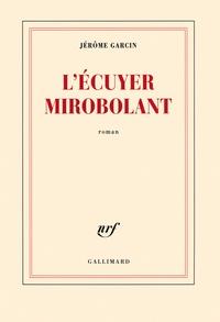 Jérôme Garcin - L'écuyer mirobolant.