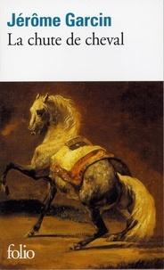 Jérôme Garcin - La chute de cheval.