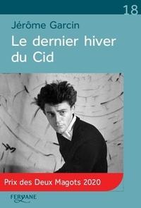 Jérôme Garcin - Le dernier hiver du Cid.