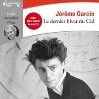 Jérôme Garcin et Anne-Marie Philipe - Le dernier hiver du Cid.
