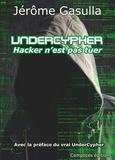 Jérôme Gasulla - Undercypher - Hacker n'est pas tuer.